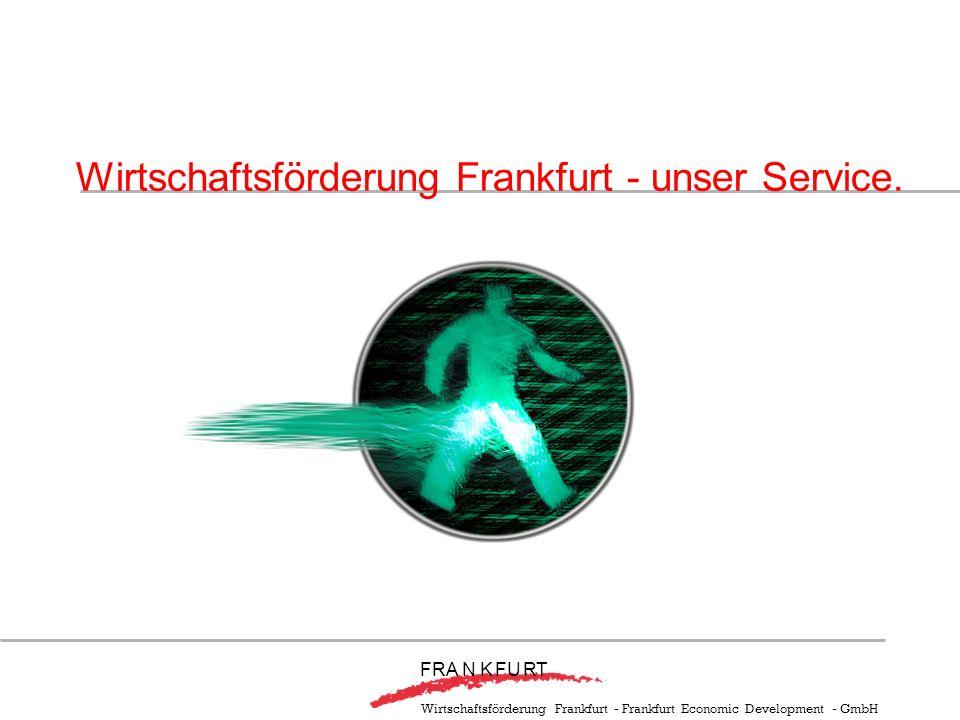 Wirtschaftsförderung Frankfurt - Frankfurt Economic Development - GmbH Wirtschaftsförderung Frankfurt - unser Service. F RA N KFURT