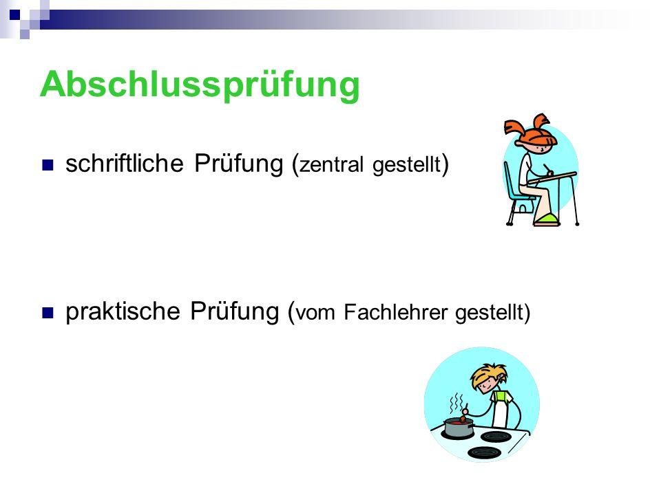Abschlussprüfung schriftliche Prüfung ( zentral gestellt ) praktische Prüfung ( vom Fachlehrer gestellt)