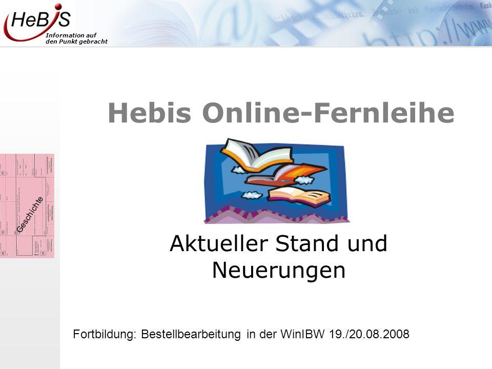 Information auf den Punkt gebracht Hebis Online-Fernleihe Aktueller Stand und Neuerungen Fortbildung: Bestellbearbeitung in der WinIBW 19./20.08.2008