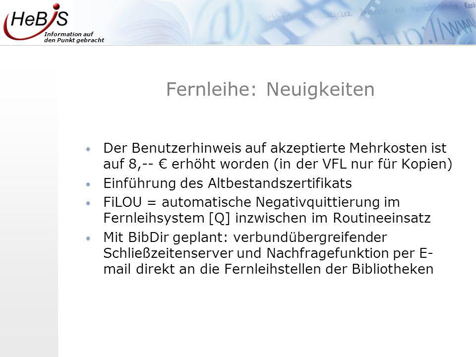 Information auf den Punkt gebracht Fernleihe: Neuigkeiten Der Benutzerhinweis auf akzeptierte Mehrkosten ist auf 8,-- erhöht worden (in der VFL nur fü
