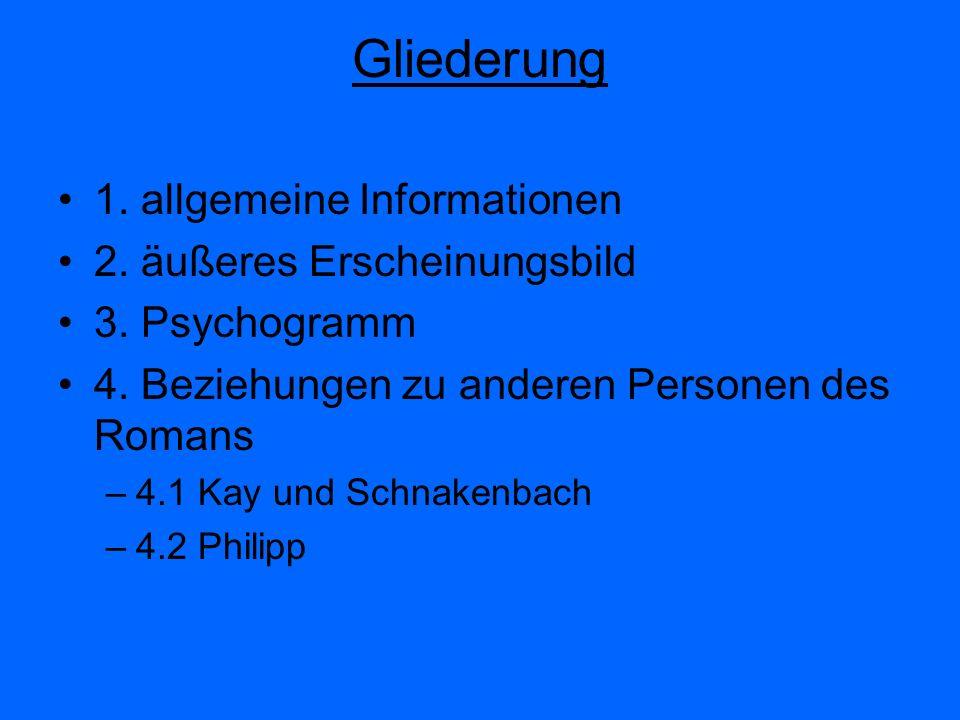 Gliederung 1. allgemeine Informationen 2. äußeres Erscheinungsbild 3. Psychogramm 4. Beziehungen zu anderen Personen des Romans –4.1 Kay und Schnakenb