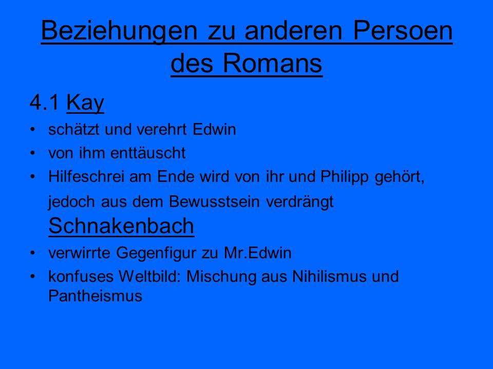 Beziehungen zu anderen Persoen des Romans 4.1 Kay schätzt und verehrt Edwin von ihm enttäuscht Hilfeschrei am Ende wird von ihr und Philipp gehört, je