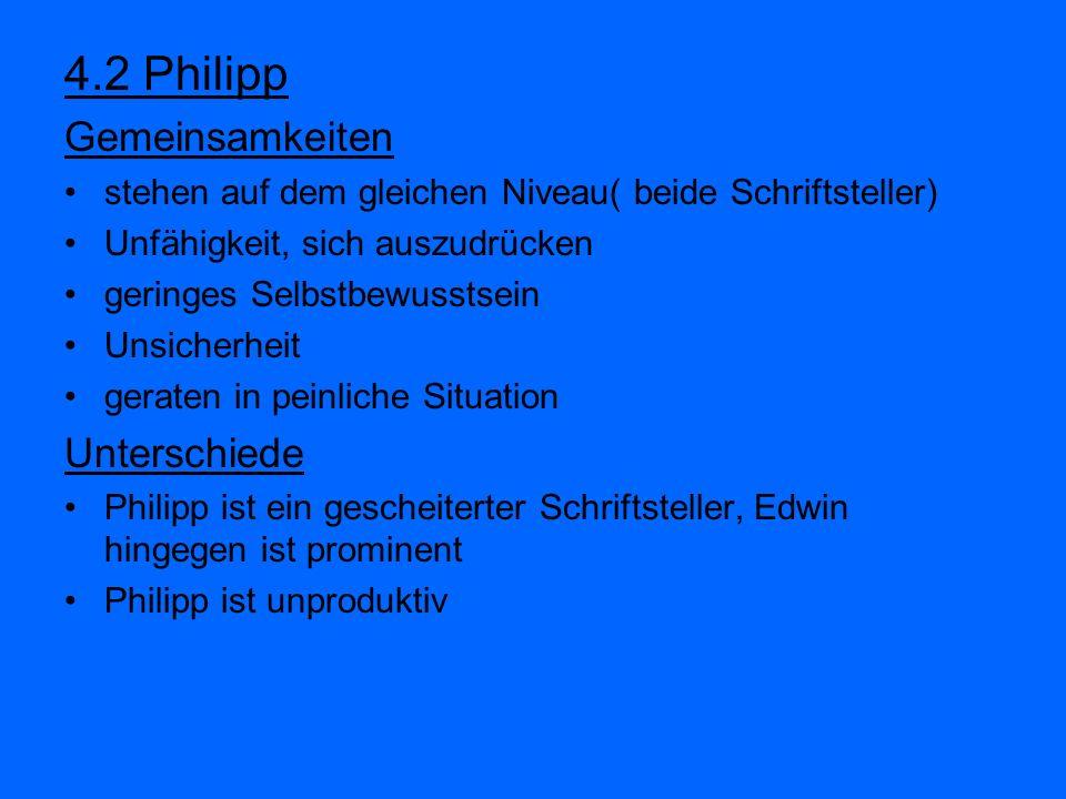4.2 Philipp Gemeinsamkeiten stehen auf dem gleichen Niveau( beide Schriftsteller) Unfähigkeit, sich auszudrücken geringes Selbstbewusstsein Unsicherhe