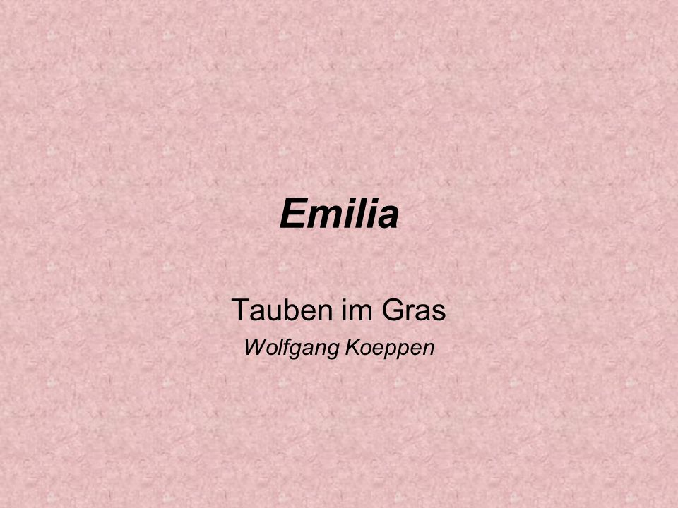 Emilia Tauben im Gras Wolfgang Koeppen