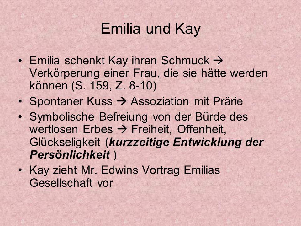 Emilia und Kay Emilia schenkt Kay ihren Schmuck Verkörperung einer Frau, die sie hätte werden können (S. 159, Z. 8-10) Spontaner Kuss Assoziation mit