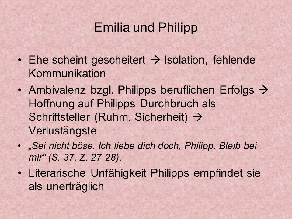 Emilia und Philipp Ehe scheint gescheitert Isolation, fehlende Kommunikation Ambivalenz bzgl. Philipps beruflichen Erfolgs Hoffnung auf Philipps Durch