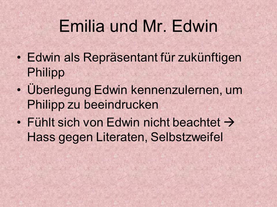 Emilia und Mr. Edwin Edwin als Repräsentant für zukünftigen Philipp Überlegung Edwin kennenzulernen, um Philipp zu beeindrucken Fühlt sich von Edwin n