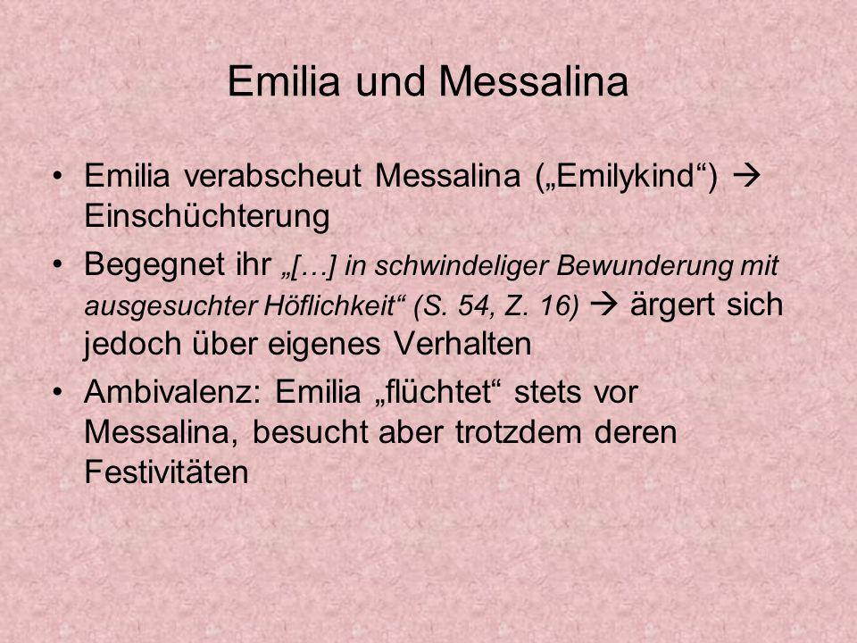 Emilia und Messalina Emilia verabscheut Messalina (Emilykind) Einschüchterung Begegnet ihr […] in schwindeliger Bewunderung mit ausgesuchter Höflichke