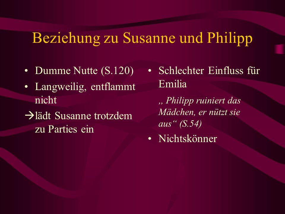 Beziehung zu Susanne und Philipp Dumme Nutte (S.120) Langweilig, entflammt nicht lädt Susanne trotzdem zu Parties ein Schlechter Einfluss für Emilia,,