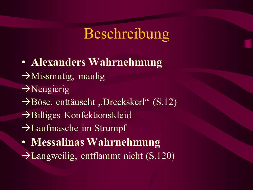 Beschreibung Alexanders Wahrnehmung Missmutig, maulig Neugierig Böse, enttäuscht,,Dreckskerl (S.12) Billiges Konfektionskleid Laufmasche im Strumpf Me