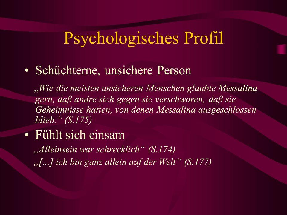 Psychologisches Profil Schüchterne, unsichere Person,,Wie die meisten unsicheren Menschen glaubte Messalina gern, daß andre sich gegen sie verschworen