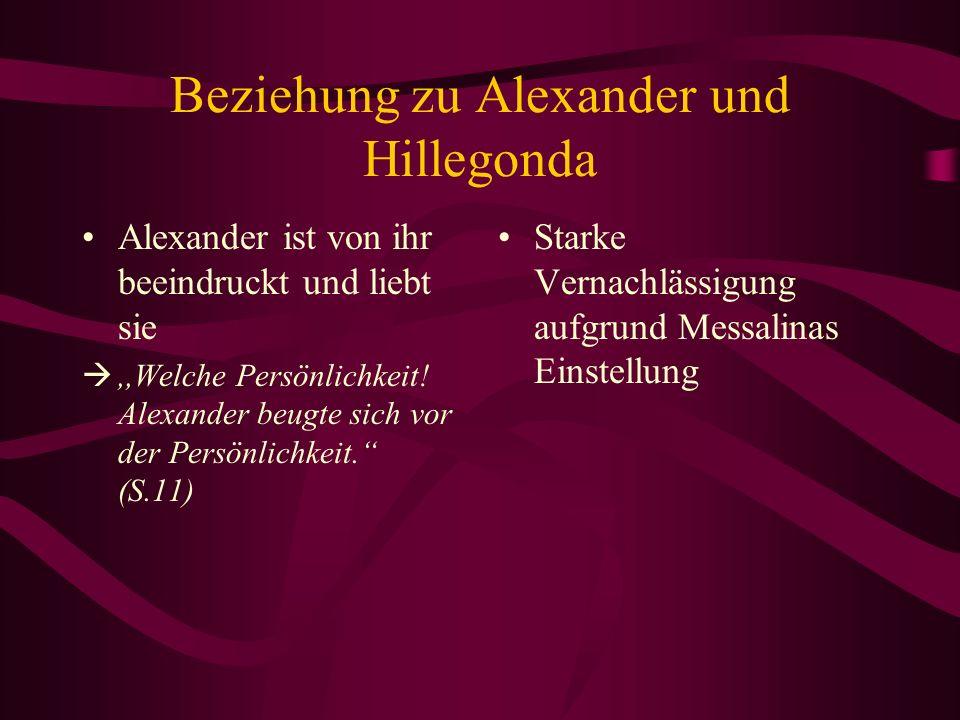 Beziehung zu Alexander und Hillegonda Alexander ist von ihr beeindruckt und liebt sie,,Welche Persönlichkeit! Alexander beugte sich vor der Persönlich