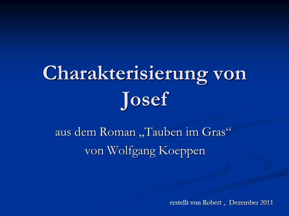 Charakterisierung von Josef aus dem Roman Tauben im Gras von Wolfgang Koeppen von Wolfgang Koeppen Robert, Dezember 2011 erstellt von Robert, Dezember