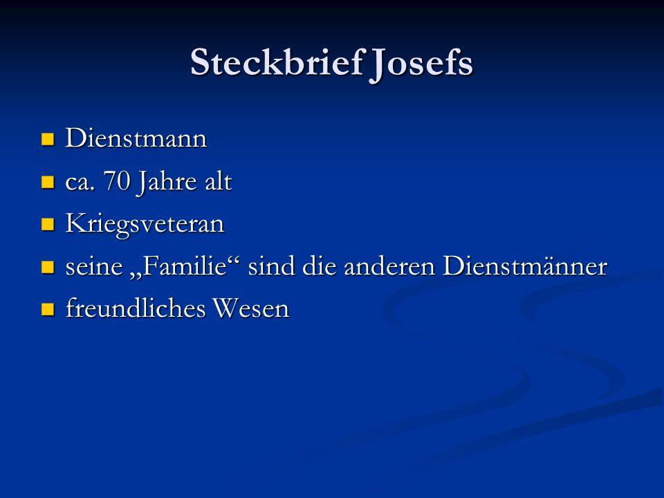 Steckbrief Josefs Dienstmann Dienstmann ca. 70 Jahre alt ca. 70 Jahre alt Kriegsveteran Kriegsveteran seine Familie sind die anderen Dienstmänner sein