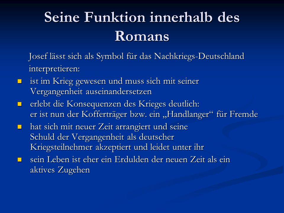 Seine Funktion innerhalb des Romans Josef lässt sich als Symbol für das Nachkriegs-Deutschland Josef lässt sich als Symbol für das Nachkriegs-Deutschl