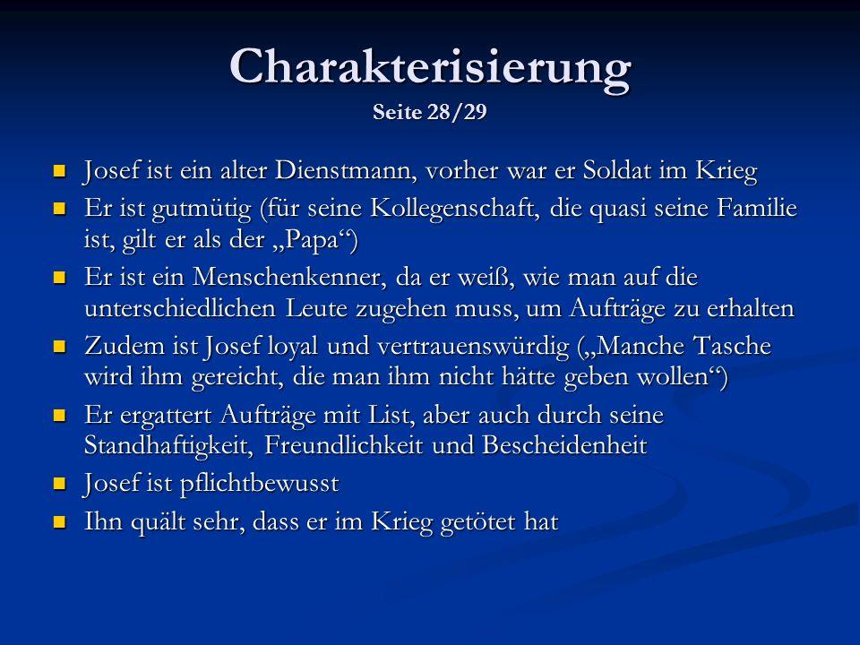 Charakterisierung Seite 28/29 Josef ist ein alter Dienstmann, vorher war er Soldat im Krieg Josef ist ein alter Dienstmann, vorher war er Soldat im Kr