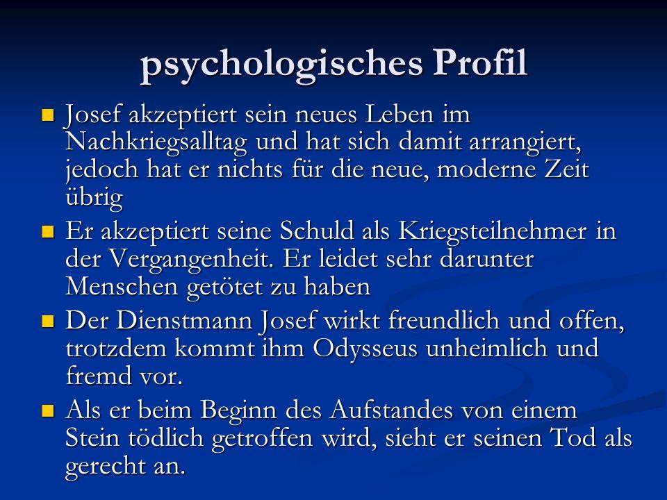 psychologisches Profil Josef akzeptiert sein neues Leben im Nachkriegsalltag und hat sich damit arrangiert, jedoch hat er nichts für die neue, moderne