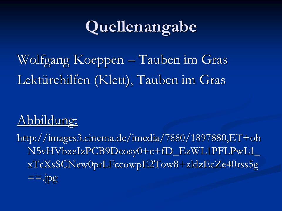 Quellenangabe Wolfgang Koeppen – Tauben im Gras Lektürehilfen (Klett), Tauben im Gras Abbildung: http://images3.cinema.de/imedia/7880/1897880,ET+oh N5