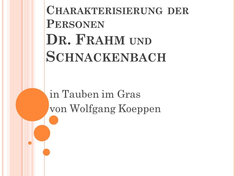 C HARAKTERISIERUNG DER P ERSONEN D R. F RAHM UND S CHNACKENBACH in Tauben im Gras von Wolfgang Koeppen