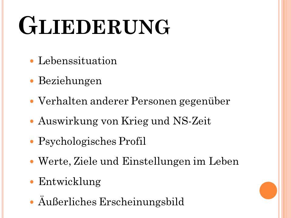 G LIEDERUNG Lebenssituation Beziehungen Verhalten anderer Personen gegenüber Auswirkung von Krieg und NS-Zeit Psychologisches Profil Werte, Ziele und