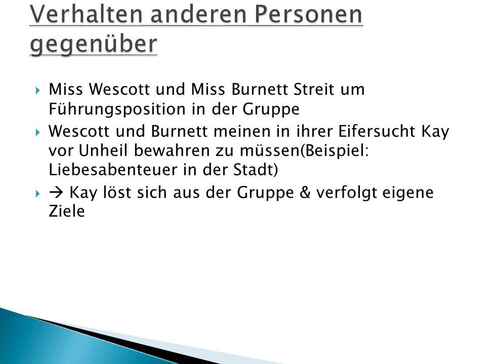 Miss Wescott und Miss Burnett Streit um Führungsposition in der Gruppe Wescott und Burnett meinen in ihrer Eifersucht Kay vor Unheil bewahren zu müssen(Beispiel: Liebesabenteuer in der Stadt) Kay löst sich aus der Gruppe & verfolgt eigene Ziele