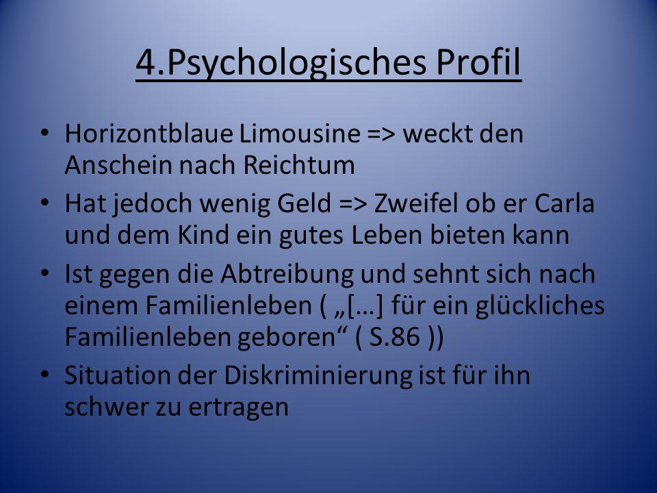 4.Psychologisches Profil Horizontblaue Limousine => weckt den Anschein nach Reichtum Hat jedoch wenig Geld => Zweifel ob er Carla und dem Kind ein gut