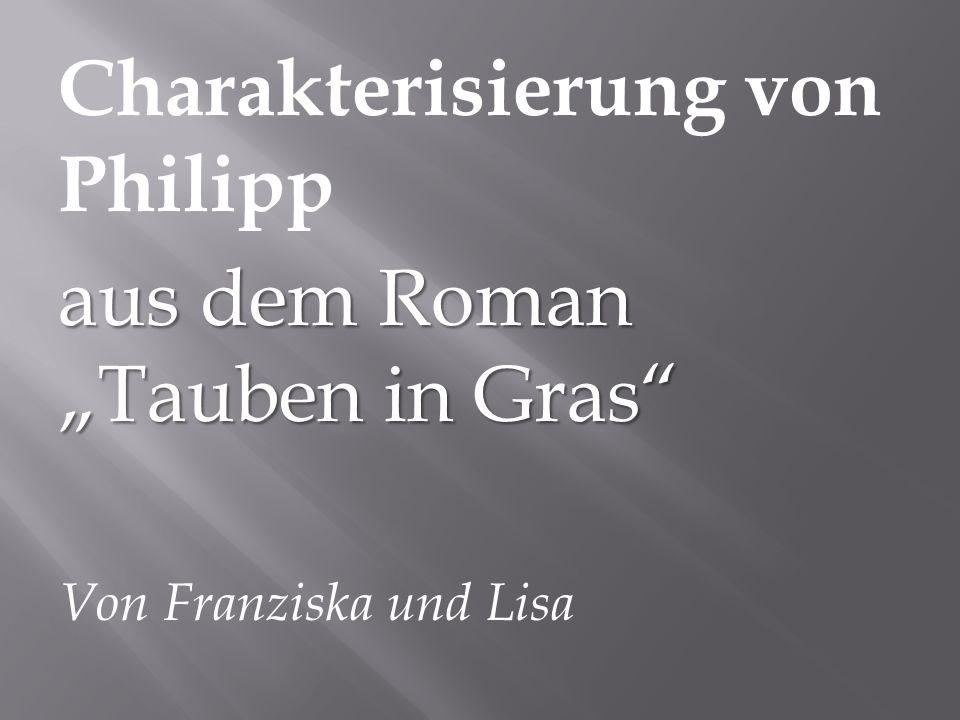 Charakterisierung von Philipp aus dem Roman Tauben in Gras Von Franziska und Lisa