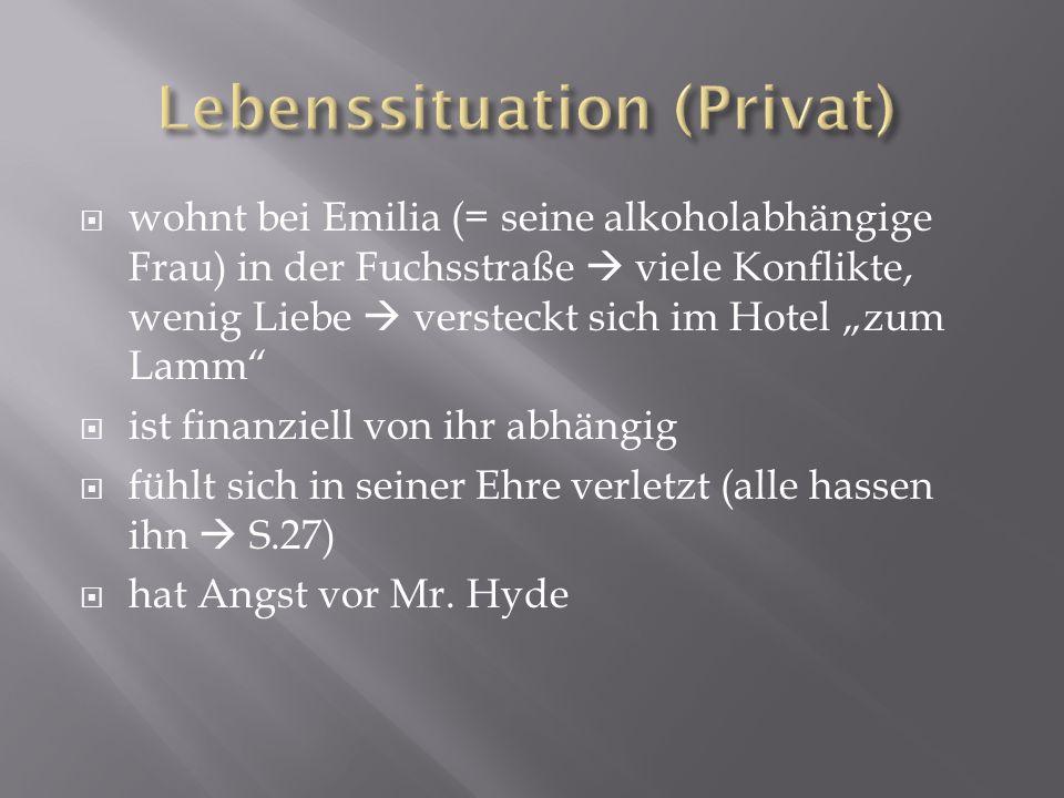 wohnt bei Emilia (= seine alkoholabhängige Frau) in der Fuchsstraße viele Konflikte, wenig Liebe versteckt sich im Hotel zum Lamm ist finanziell von i