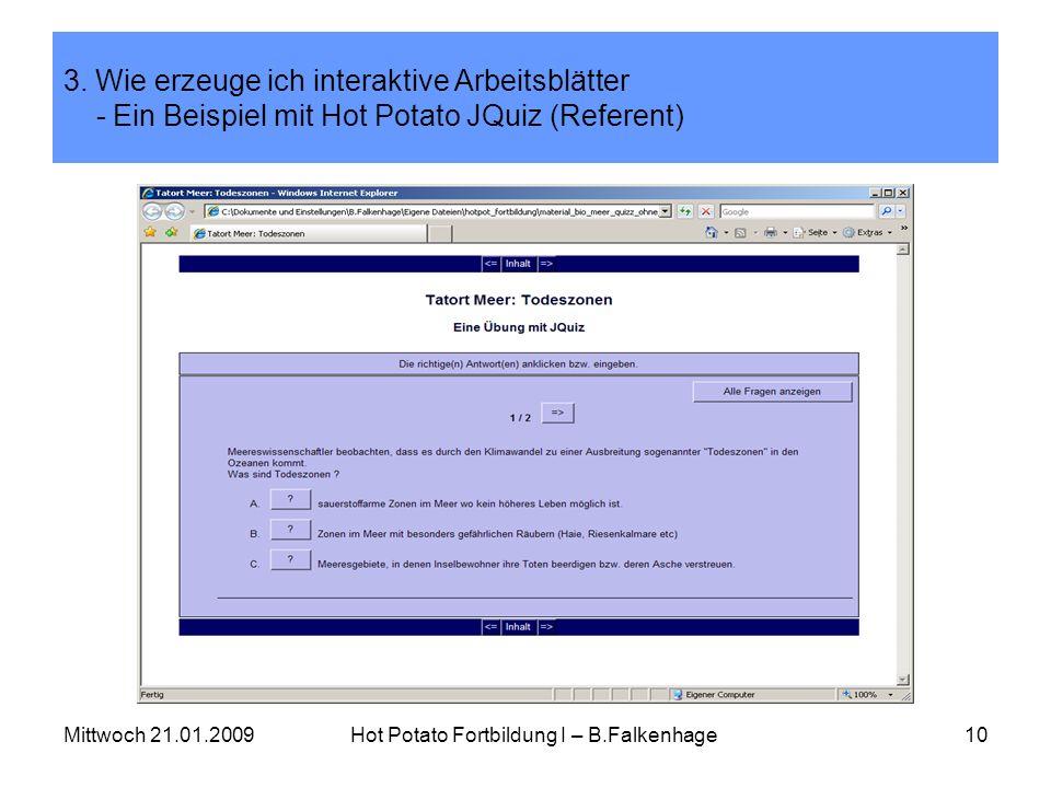 Mittwoch 21.01.2009Hot Potato Fortbildung I – B.Falkenhage10 3. Wie erzeuge ich interaktive Arbeitsblätter - Ein Beispiel mit Hot Potato JQuiz (Refere