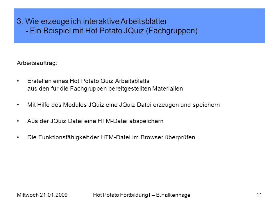 Mittwoch 21.01.2009Hot Potato Fortbildung I – B.Falkenhage11 3. Wie erzeuge ich interaktive Arbeitsblätter - Ein Beispiel mit Hot Potato JQuiz (Fachgr