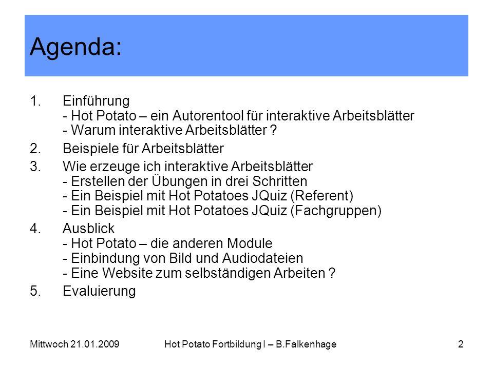 Mittwoch 21.01.2009Hot Potato Fortbildung I – B.Falkenhage2 Agenda: 1.Einführung - Hot Potato – ein Autorentool für interaktive Arbeitsblätter - Warum
