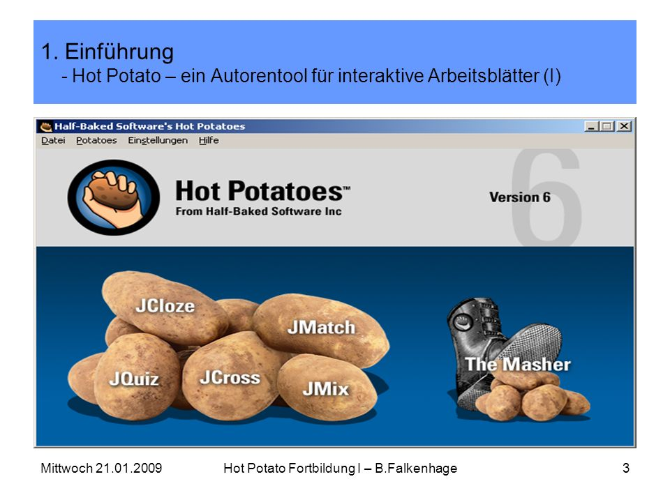 Mittwoch 21.01.2009Hot Potato Fortbildung I – B.Falkenhage3 1. Einführung - Hot Potato – ein Autorentool für interaktive Arbeitsblätter (I)