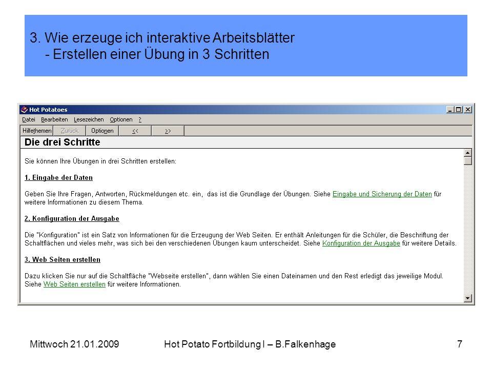 Mittwoch 21.01.2009Hot Potato Fortbildung I – B.Falkenhage7 3. Wie erzeuge ich interaktive Arbeitsblätter - Erstellen einer Übung in 3 Schritten