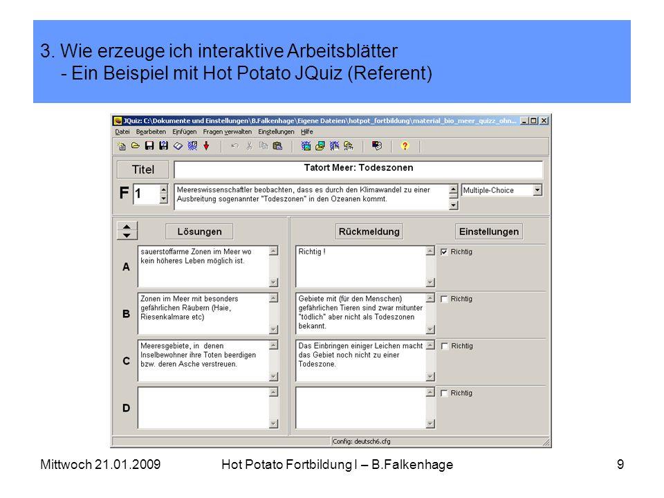 Mittwoch 21.01.2009Hot Potato Fortbildung I – B.Falkenhage9 3. Wie erzeuge ich interaktive Arbeitsblätter - Ein Beispiel mit Hot Potato JQuiz (Referen