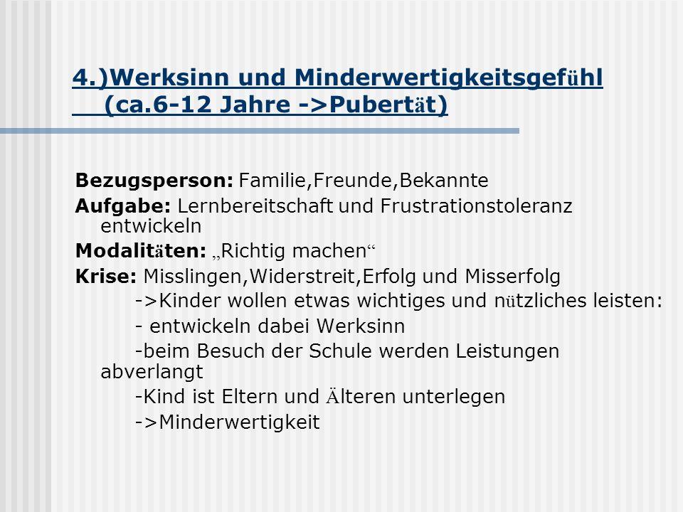 4.)Werksinn und Minderwertigkeitsgef ü hl (ca.6-12 Jahre ->Pubert ä t) Bezugsperson: Familie,Freunde,Bekannte Aufgabe: Lernbereitschaft und Frustratio