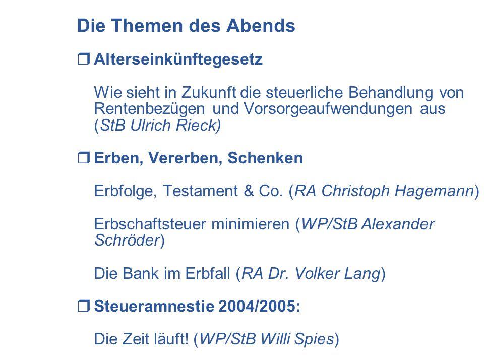 Die Themen des Abends Alterseinkünftegesetz Wie sieht in Zukunft die steuerliche Behandlung von Rentenbezügen und Vorsorgeaufwendungen aus (StB Ulrich