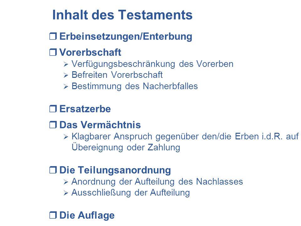 Inhalt des Testaments Erbeinsetzungen/Enterbung Vorerbschaft Verfügungsbeschränkung des Vorerben Befreiten Vorerbschaft Bestimmung des Nacherbfalles E