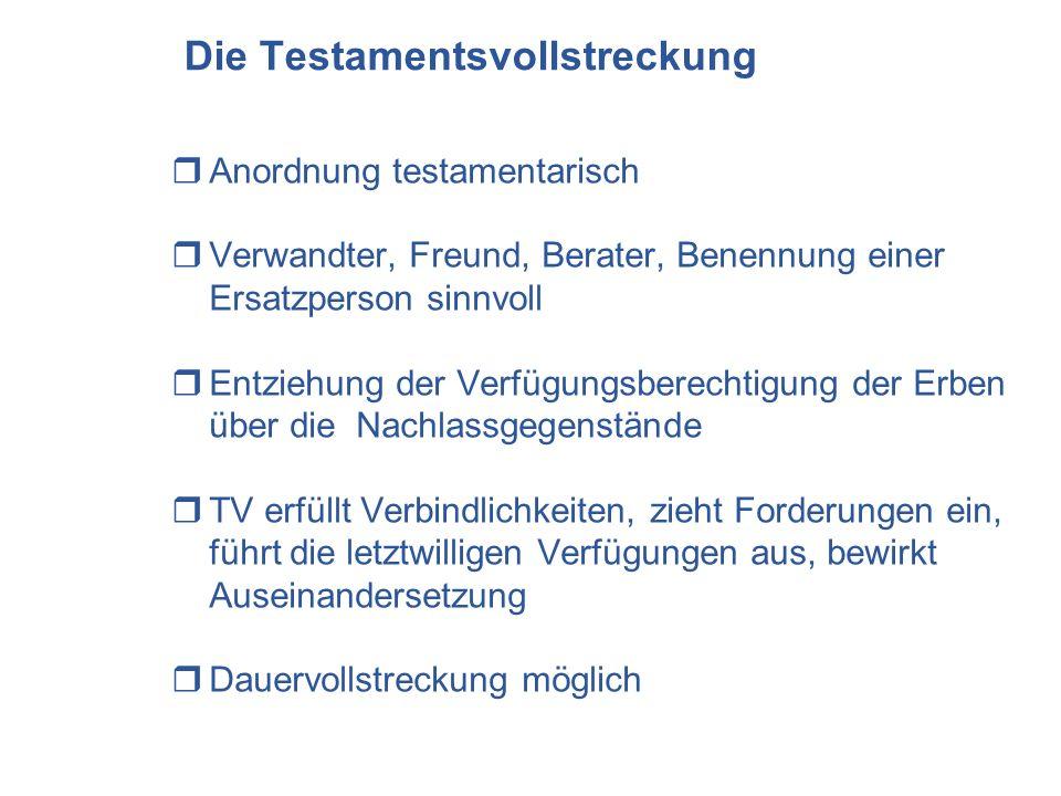 Die Testamentsvollstreckung Anordnung testamentarisch Verwandter, Freund, Berater, Benennung einer Ersatzperson sinnvoll Entziehung der Verfügungsbere