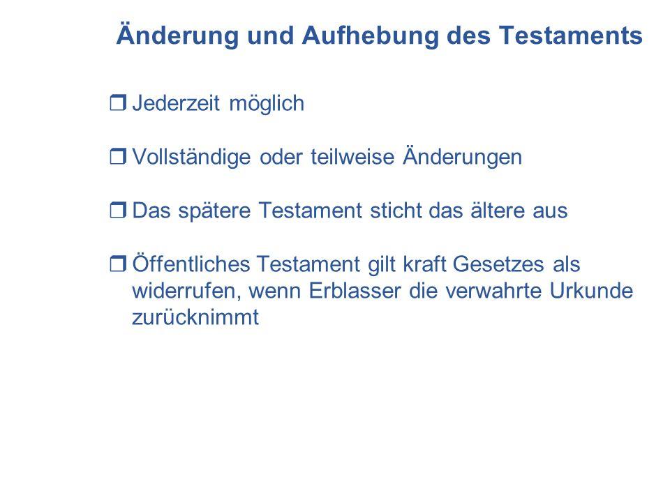 Änderung und Aufhebung des Testaments Jederzeit möglich Vollständige oder teilweise Änderungen Das spätere Testament sticht das ältere aus Öffentliche