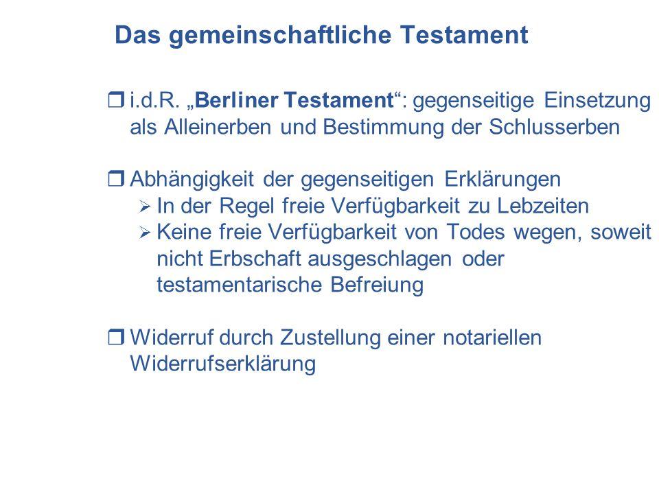 Das gemeinschaftliche Testament i.d.R. Berliner Testament: gegenseitige Einsetzung als Alleinerben und Bestimmung der Schlusserben Abhängigkeit der ge
