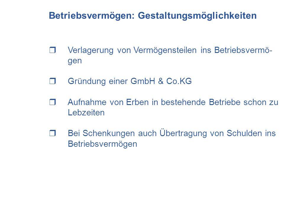 Verlagerung von Vermögensteilen ins Betriebsvermö- gen Gründung einer GmbH & Co.KG Aufnahme von Erben in bestehende Betriebe schon zu Lebzeiten Bei Sc