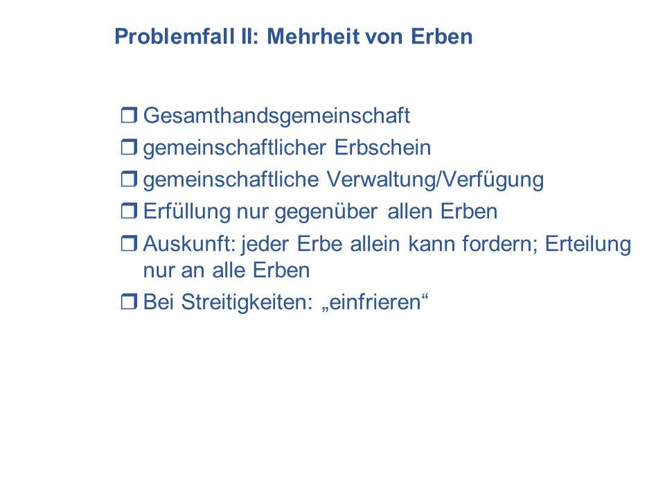 Problemfall II: Mehrheit von Erben Gesamthandsgemeinschaft gemeinschaftlicher Erbschein gemeinschaftliche Verwaltung/Verfügung Erfüllung nur gegenüber