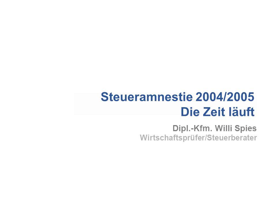 Dipl.-Kfm. Willi Spies Wirtschaftsprüfer/Steuerberater Steueramnestie 2004/2005 Die Zeit läuft