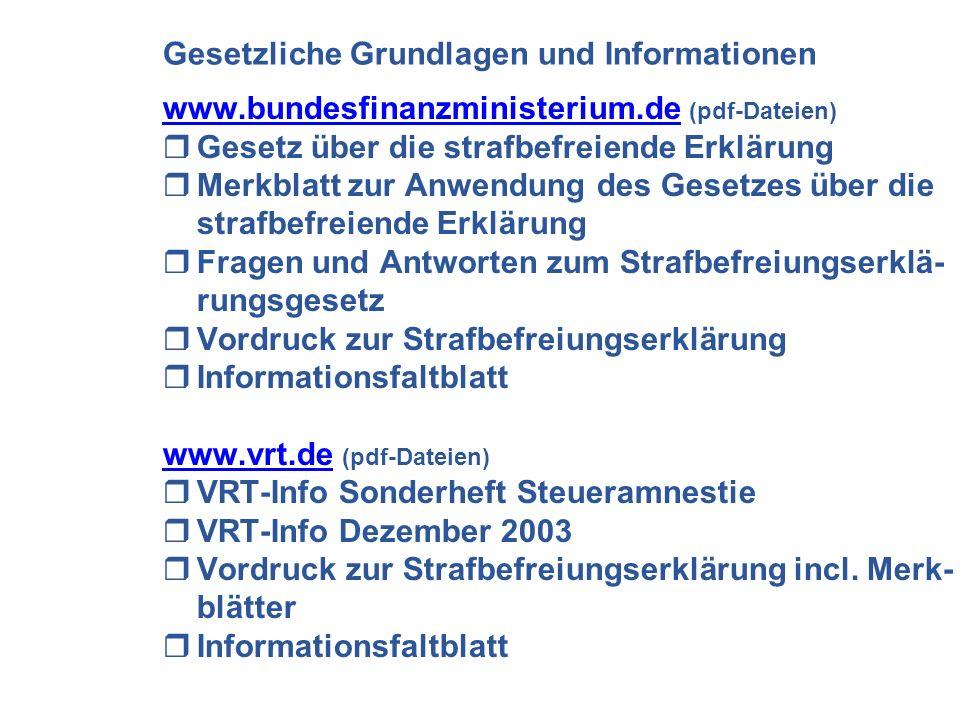 Gesetzliche Grundlagen und Informationen www.bundesfinanzministerium.dewww.bundesfinanzministerium.de (pdf-Dateien) Gesetz über die strafbefreiende Er