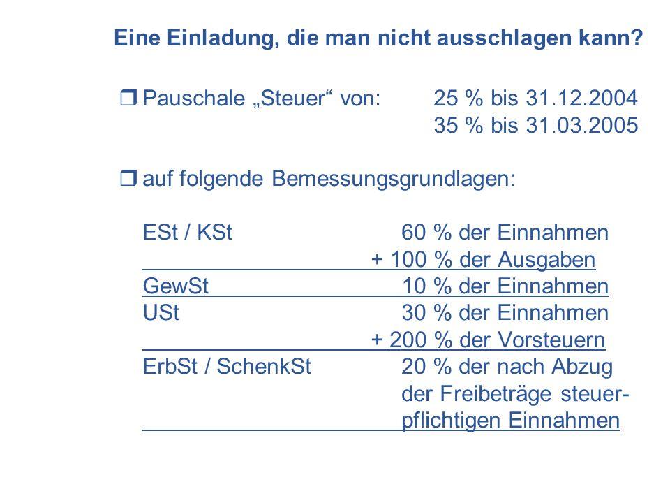 Eine Einladung, die man nicht ausschlagen kann? Pauschale Steuer von:25 % bis 31.12.2004 35 % bis 31.03.2005 auf folgende Bemessungsgrundlagen: ESt /