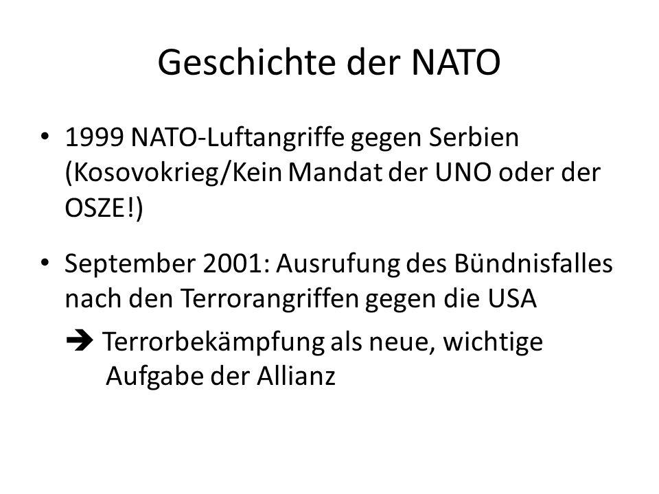 Geschichte der NATO 1999 NATO-Luftangriffe gegen Serbien (Kosovokrieg/Kein Mandat der UNO oder der OSZE!) September 2001: Ausrufung des Bündnisfalles