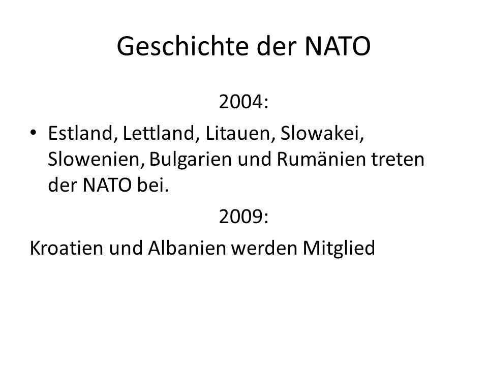 Geschichte der NATO 2004: Estland, Lettland, Litauen, Slowakei, Slowenien, Bulgarien und Rumänien treten der NATO bei. 2009: Kroatien und Albanien wer