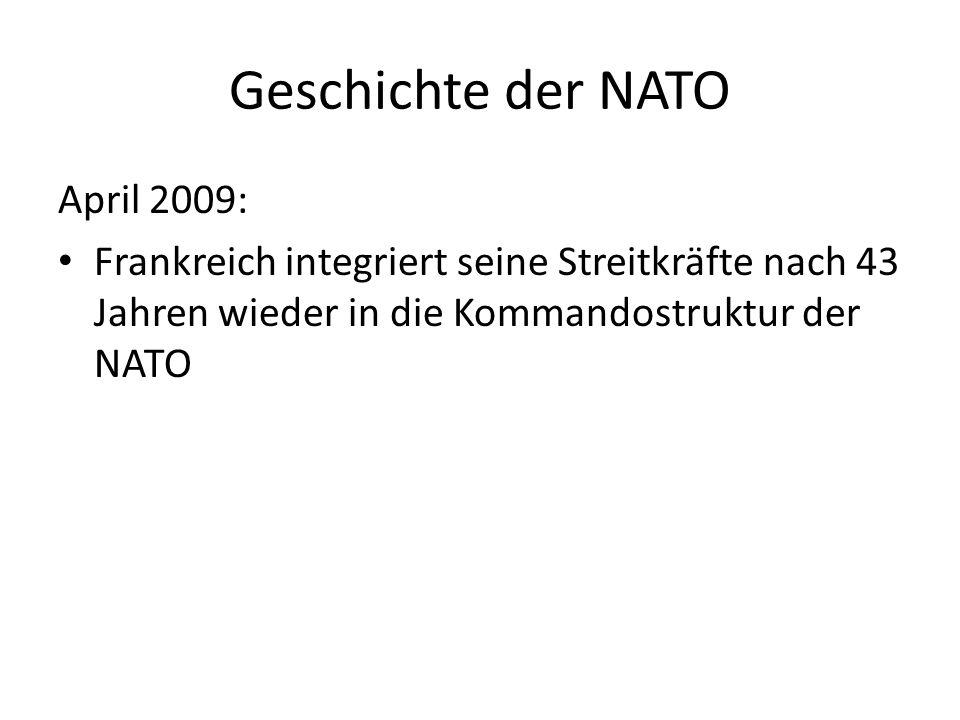 Geschichte der NATO April 2009: Frankreich integriert seine Streitkräfte nach 43 Jahren wieder in die Kommandostruktur der NATO