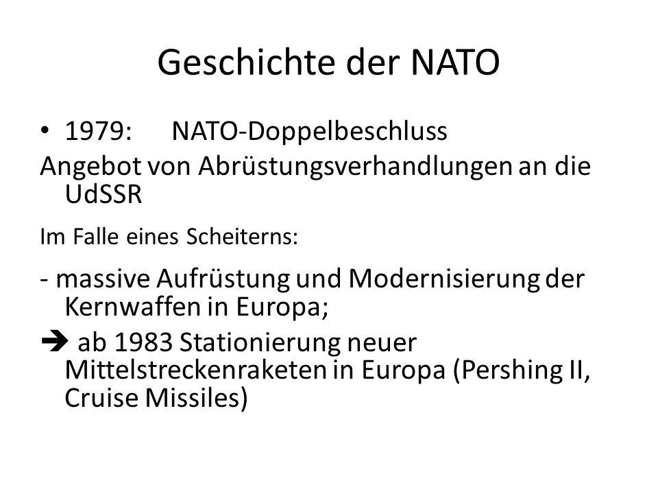 Geschichte der NATO 1979:NATO-Doppelbeschluss Angebot von Abrüstungsverhandlungen an die UdSSR Im Falle eines Scheiterns: - massive Aufrüstung und Mod