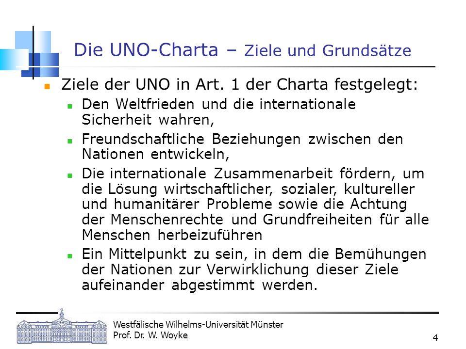 Westfälische Wilhelms-Universität Münster Prof. Dr. W. Woyke 4 Die UNO-Charta – Ziele und Grundsätze Ziele der UNO in Art. 1 der Charta festgelegt: De
